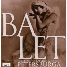Balet. Kryształowy łabędź carskiego Petersburga