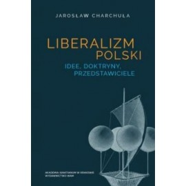 Liberalizm polski. Idee, dotryny, przedstawiciele