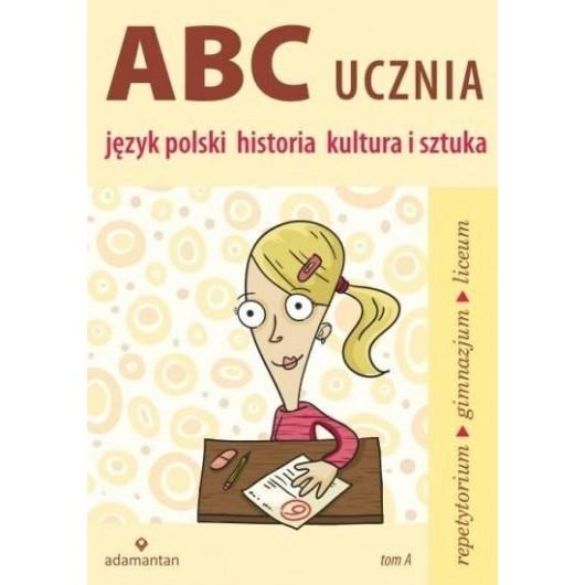 ABC Ucznia. Tom A: język polski, historia...w.2014