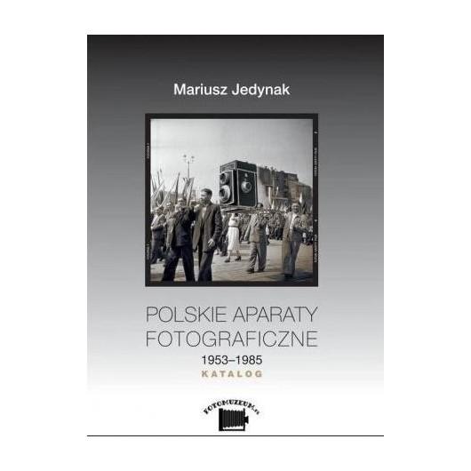 Polskie aparaty fotograficzne 1953-1985. Katalog