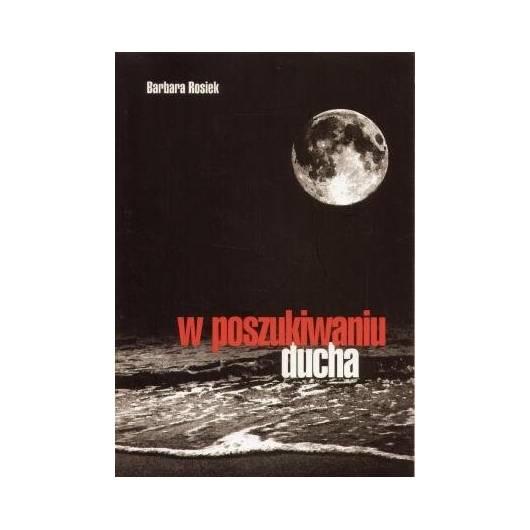 W poszukiwaniu ducha - Barbara Rosiek