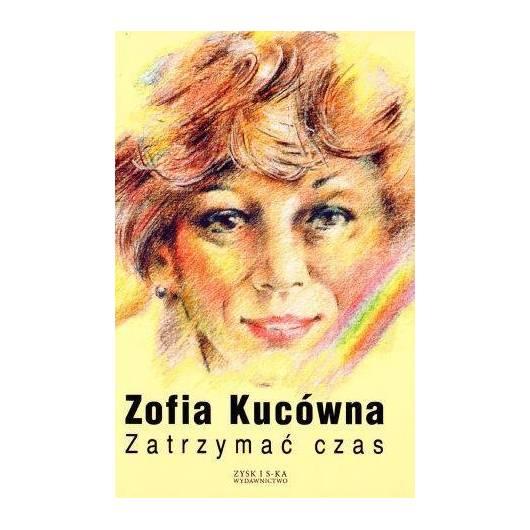 Zatrzymać czas - Zofia Kucówna