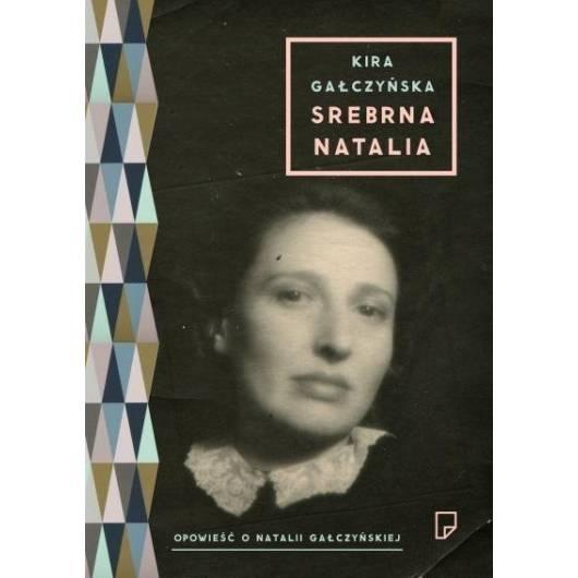 Srebrna Natalia. Opowieść o Natalii Gałczyńskiej
