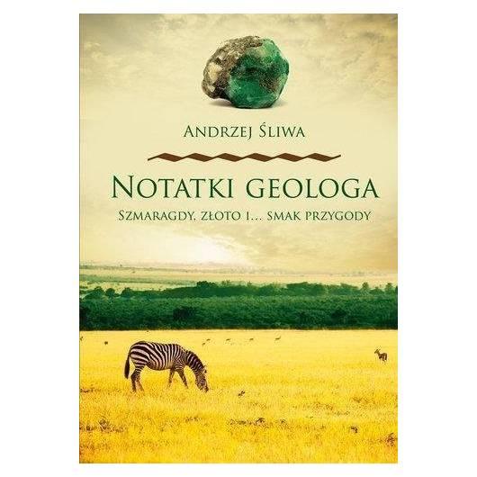 Notatki geologa. Szmaragdy, złoto i smak przygody