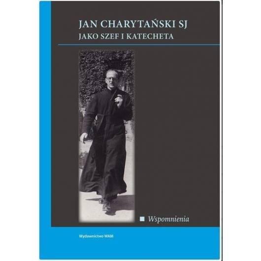 Jan Charytański jako szef i katecheta