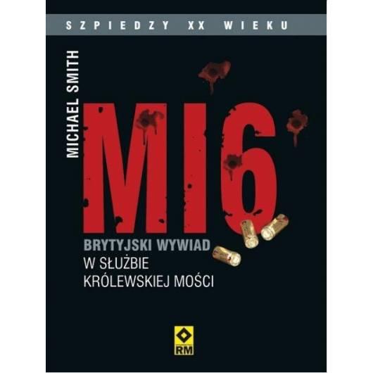 MI6. Brytyjski wywiad w służbie Królewskiej Mości