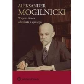 Aleksander Mogilnicki Wspomnienia adwokata i sędzi