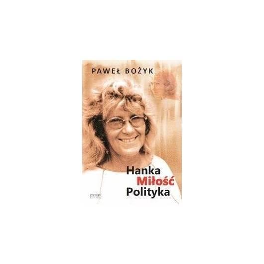 Hanka, miłość, polityka - Bożyk Paweł