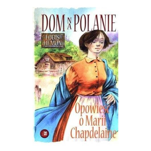 Dom na polanie. Opowieść o Marii Chapdelaine