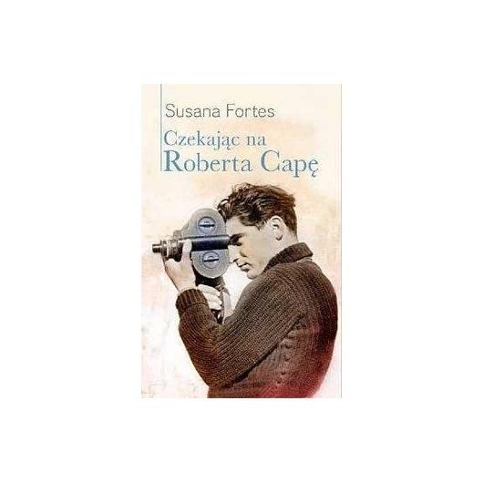 Czekając na Roberta Capę - Susana Fortes