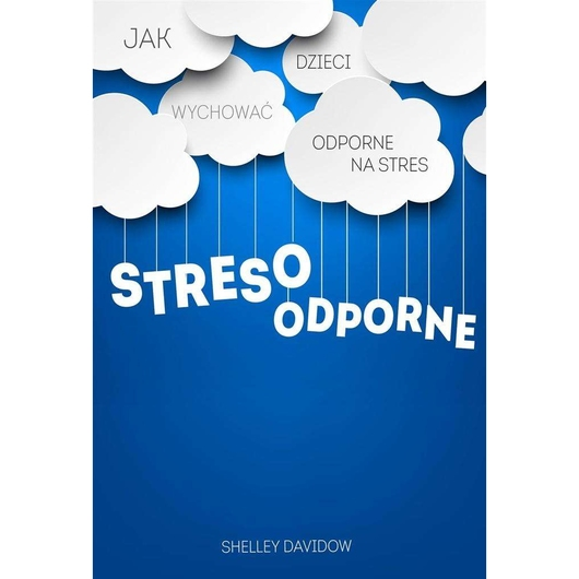 Stresoodporne.Jak wychować dzieci odporne na stres