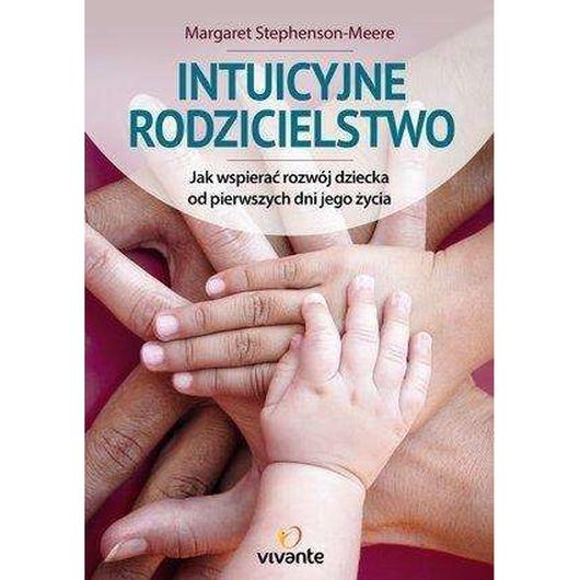 Intuicyjne rodzicielstwo. Jak wspierać rozwój ...