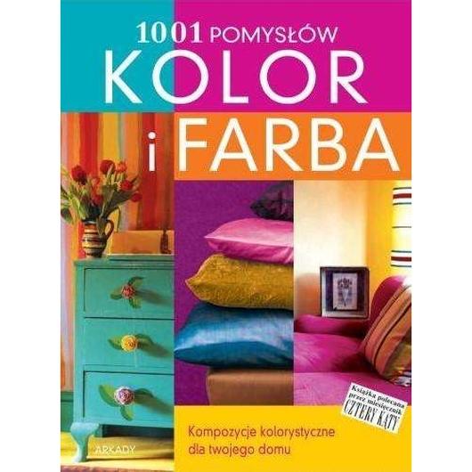 1001 pomysłów. Kolor i farba