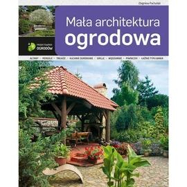 ABC projektowania ogrodów. Mała architektura..