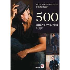 Fotografowanie mężczyzn. 500 kreatywnych ujęć