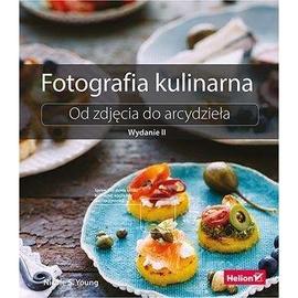 Fotografia kulinarna. Od zdjęcia do arcydz. Wyd.II