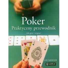 Poker. Praktyczny poradnik. Jak grać i wygrywać