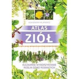 Atlas ziół. Kulinarne wykorzystanie roślin ...