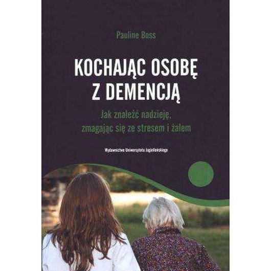 Kochając osobę z demencją. Jak znaleźć nadzieję...