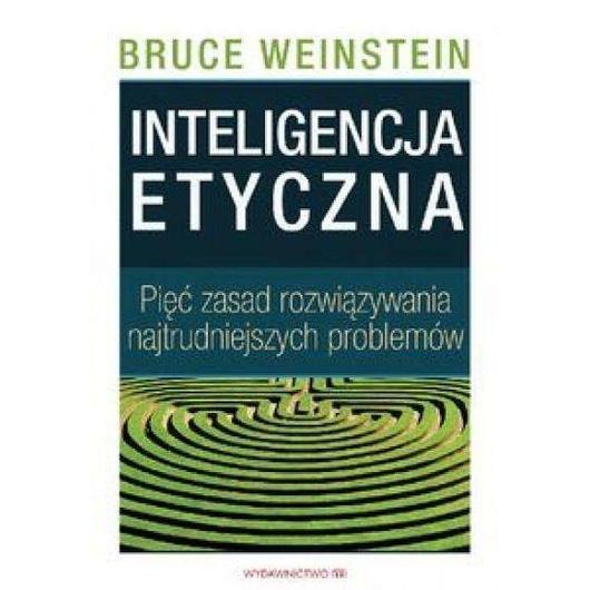 Inteligencja etyczna. Pięć zasad rozwiązywania...