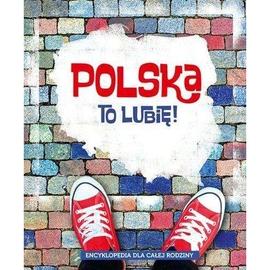 Encyklopedia dla całej rodziny. Polska to lubię!