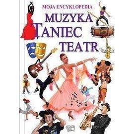 Moja Encyklopedia. Muzyka.Taniec.Teatr