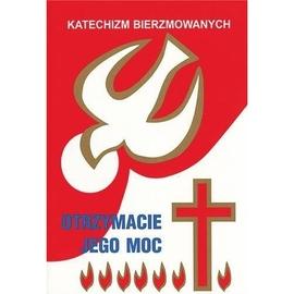 Katechizm bierzmowanych - otrzymacie jego moc.