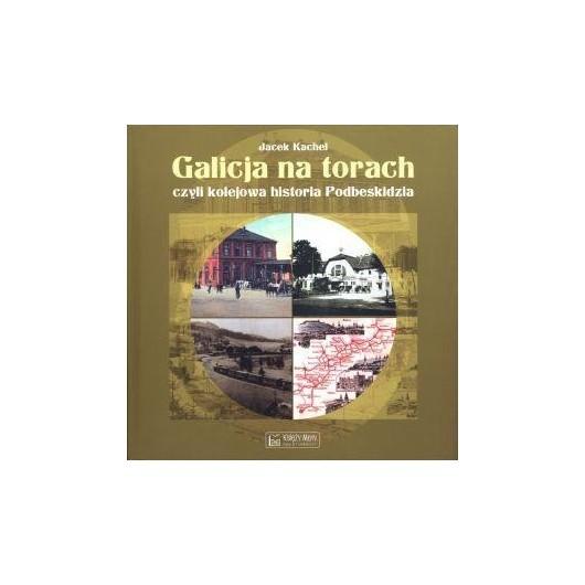 Galicja na torach czyli kolejowa historia Podbeski