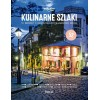 Lonely Planet. Kulinarne Szlaki