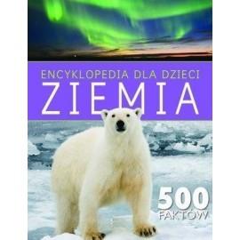 Encyklopedia dla dzieci. Ziemia. 500 faktów
