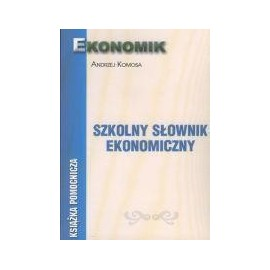 Szkolny słownik ekonomiczny EKONOMIK
