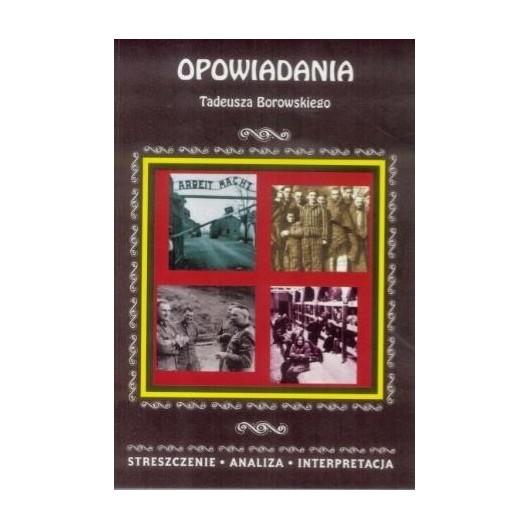 Streszczenia - Opowiadania Tadeusza Borowskiego