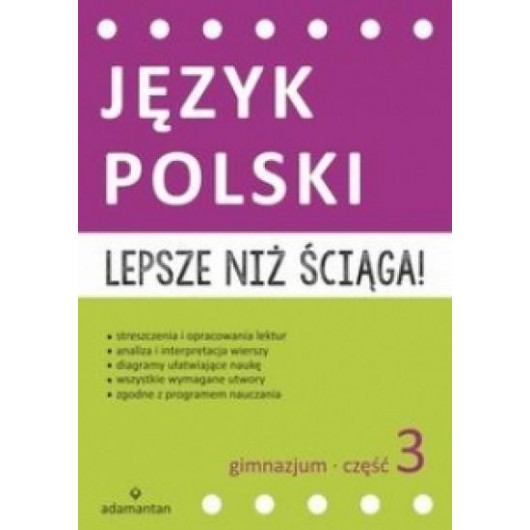 Język Polski. Lepsze niż ściąga! 3 GIM w 2015