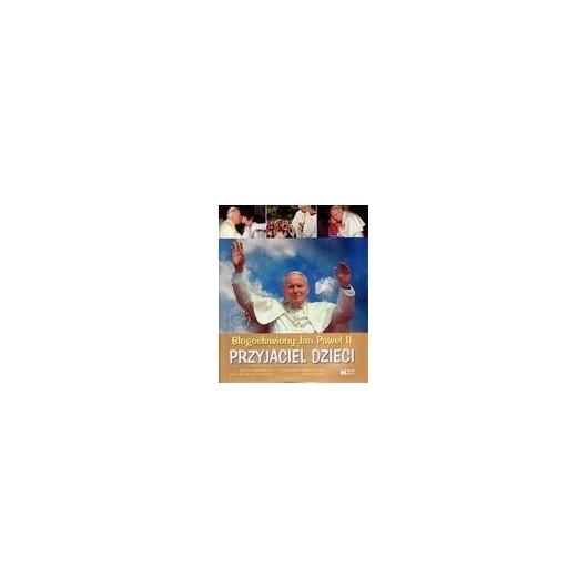Przyjaciel dzieci. Błogosławiony Jan Paweł II