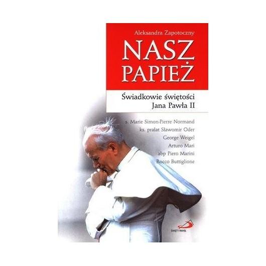 Nasz Papież. Świadkowie świętości Jana Pawła II