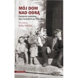 Mój dom nad Odrą. Pamiętniki osadników Ziem Zach.