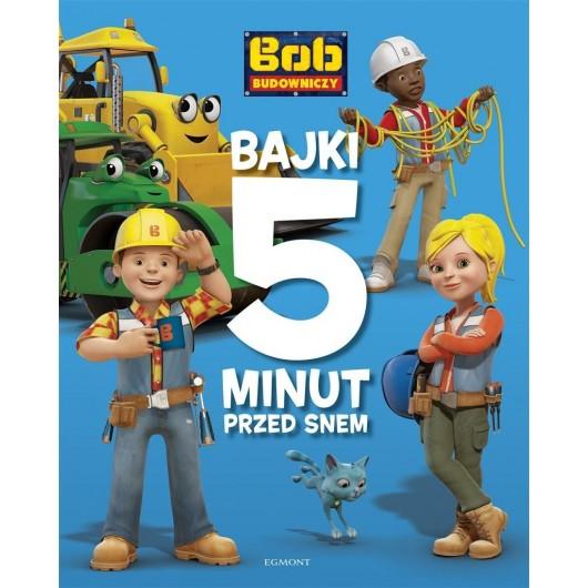 Bob Budowniczy. Bajki 5 minut przed snem