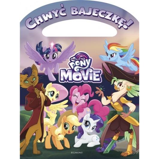 Chwyć bajeczkę! My Little Pony. The Movie