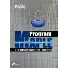Program Maple w obliczeniach inżynierskich i nauk.